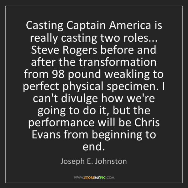 Joseph E. Johnston: Casting Captain America is really casting two roles......