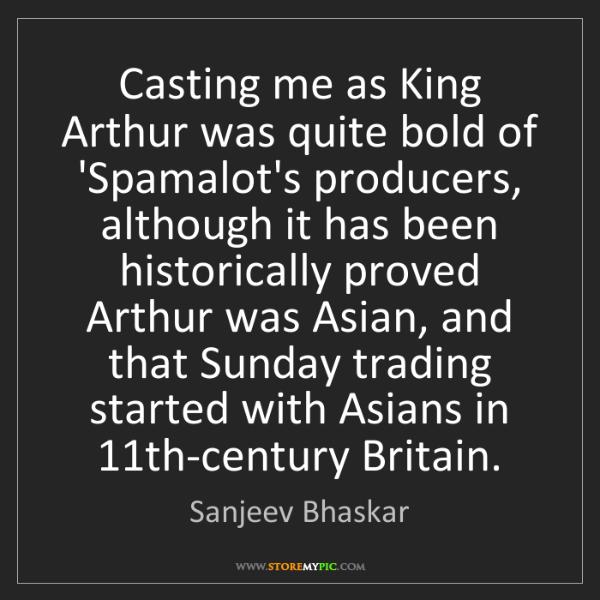 Sanjeev Bhaskar: Casting me as King Arthur was quite bold of 'Spamalot's...