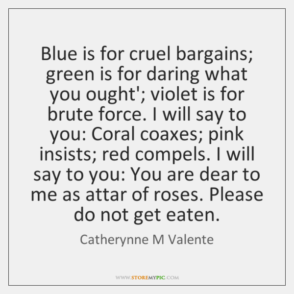 Blue is for cruel bargains; green is for daring what you ought'; ...