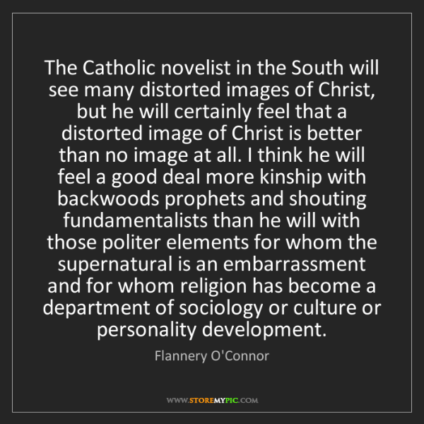 Flannery O'Connor: The Catholic novelist in the South will see many distorted...
