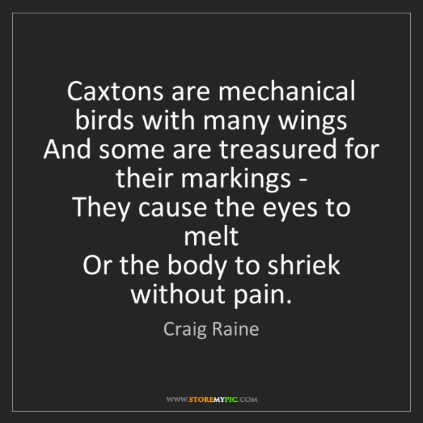 Craig Raine: Caxtons are mechanical birds with many wings   And some...