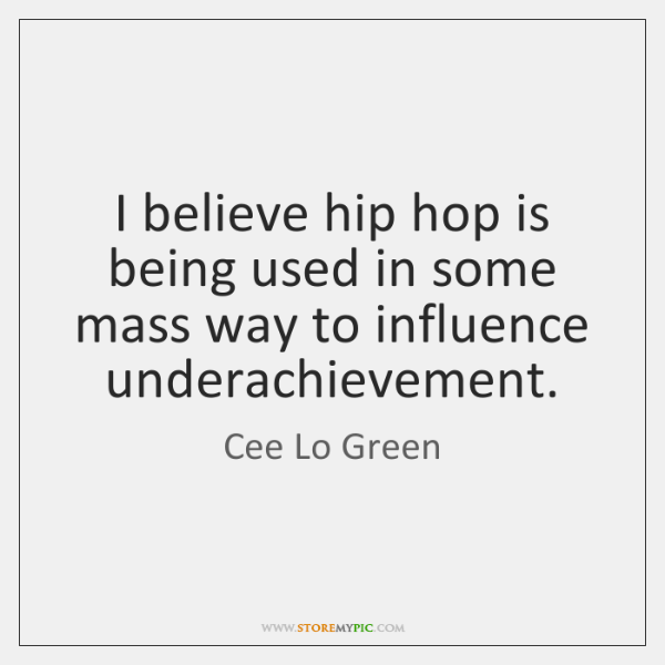 I believe hip hop is being used in some mass way to ...