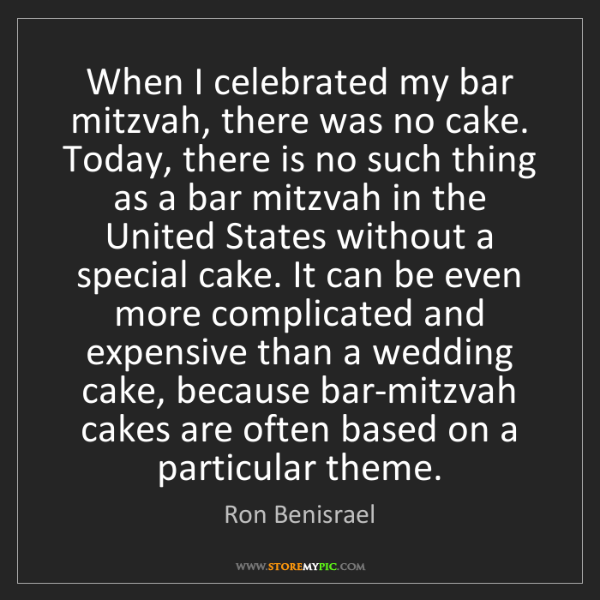 Ron Benisrael: When I celebrated my bar mitzvah, there was no cake....