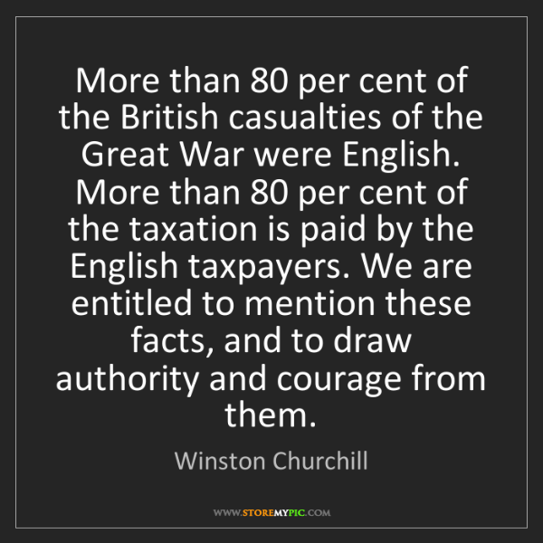 Winston Churchill: More than 80 per cent of the British casualties of the...