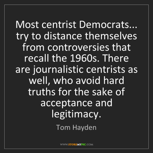 Tom Hayden: Most centrist Democrats... try to distance themselves...