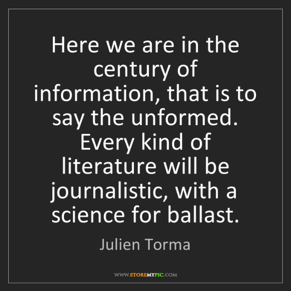 Julien Torma: Here we are in the century of information, that is to...