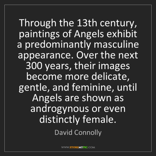 David Connolly: Through the 13th century, paintings of Angels exhibit...