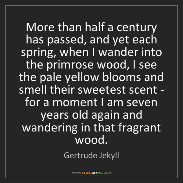 Gertrude Jekyll: More than half a century has passed, and yet each spring,...