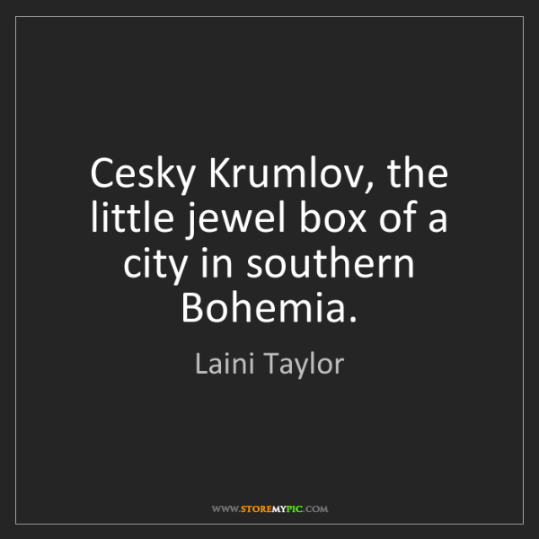 Laini Taylor: Cesky Krumlov, the little jewel box of a city in southern...