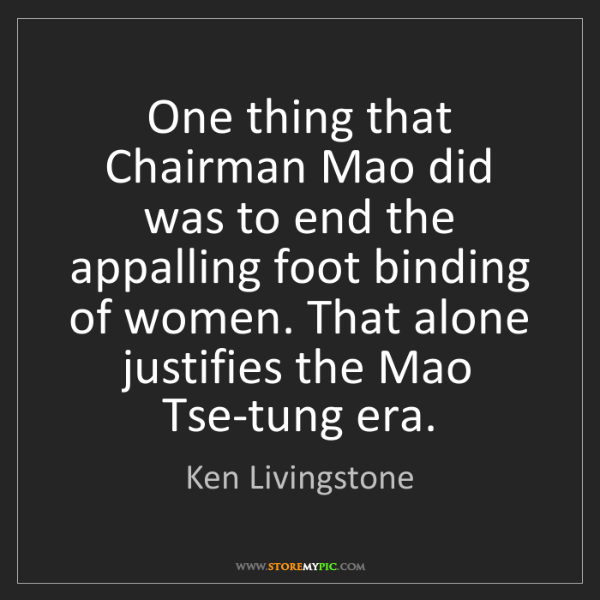Ken Livingstone: One thing that Chairman Mao did was to end the appalling...