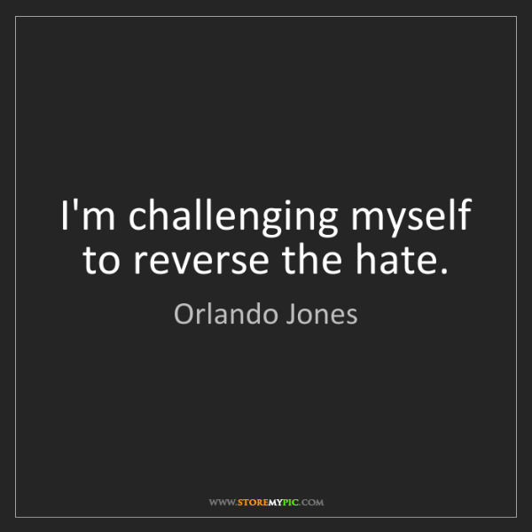 Orlando Jones: I'm challenging myself to reverse the hate.