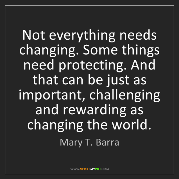 Mary T. Barra: Not everything needs changing. Some things need protecting....