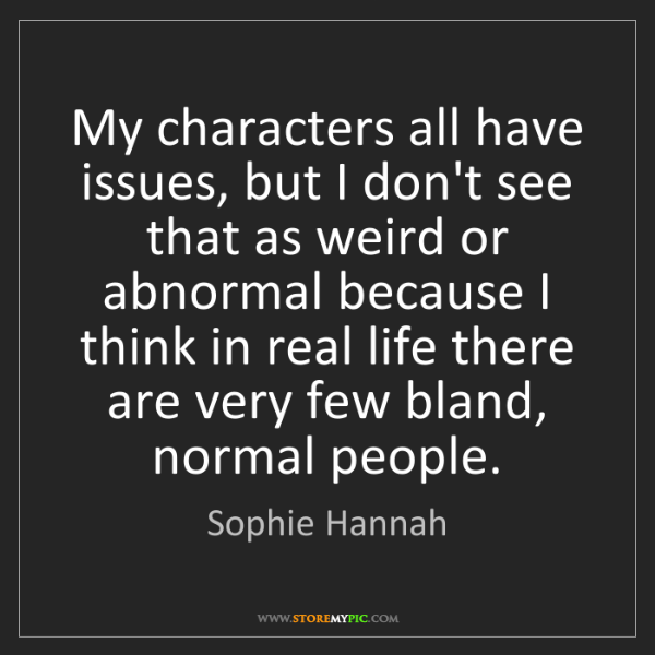 Sophie Hannah: My characters all have issues, but I don't see that as...