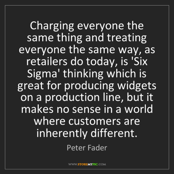 Peter Fader: Charging everyone the same thing and treating everyone...