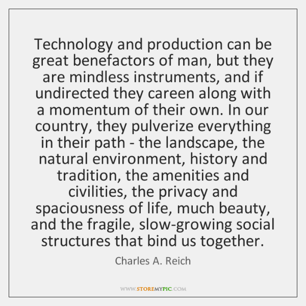 Technology and production can be great benefactors of man, but they are ...