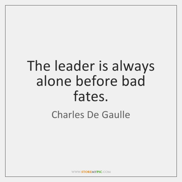 The leader is always alone before bad fates.