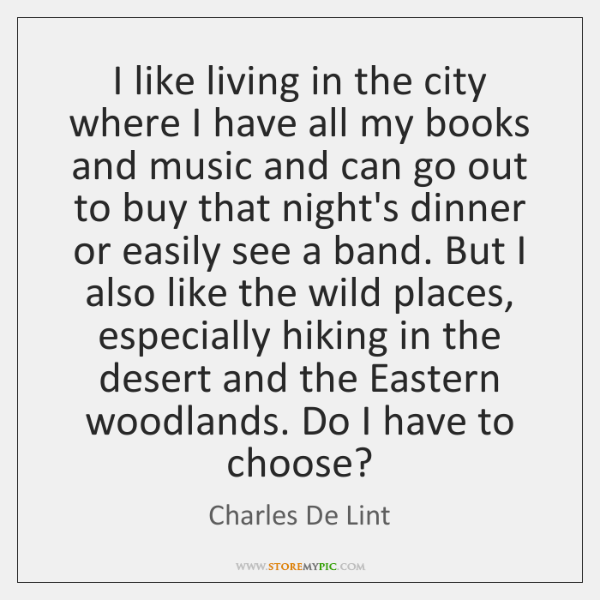 I like living in the city where I have all my books ...