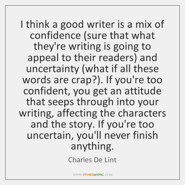 I think a good writer is a mix of confidence (sure that ...