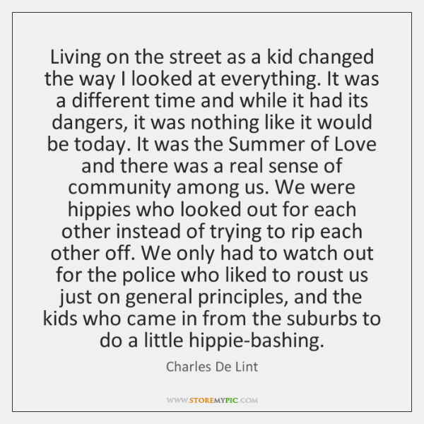 Living on the street as a kid changed the way I looked ...