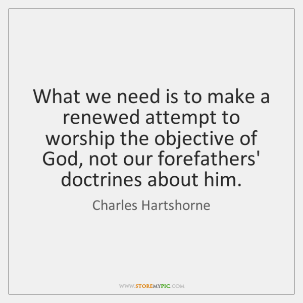 What we need is to make a renewed attempt to worship the ...