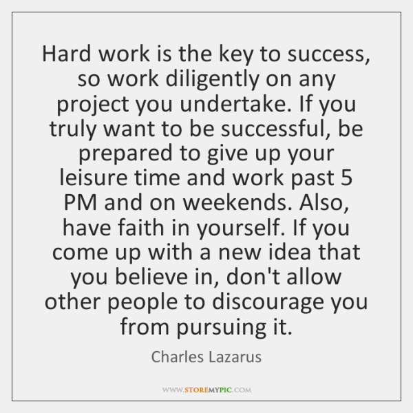 Hard work is the key to success, so work diligently on any ...