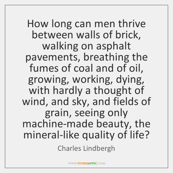 How long can men thrive between walls of brick, walking on asphalt ...