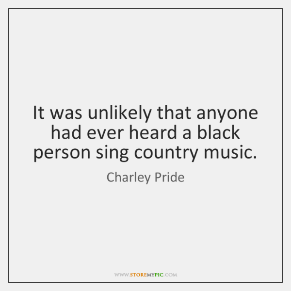 It was unlikely that anyone had ever heard a black person sing ...