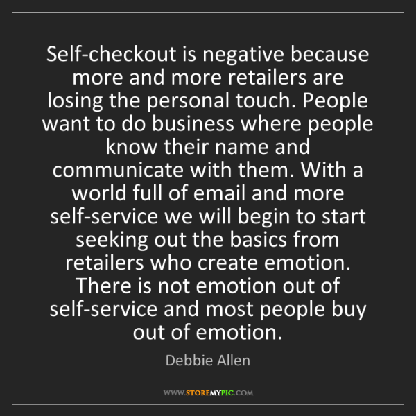 Debbie Allen: Self-checkout is negative because more and more retailers...