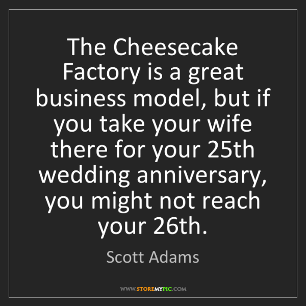 Scott Adams: The Cheesecake Factory is a great business model, but...