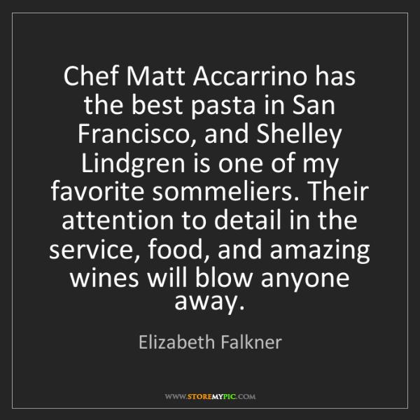 Elizabeth Falkner: Chef Matt Accarrino has the best pasta in San Francisco,...