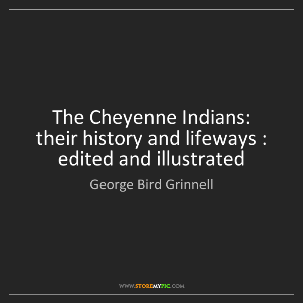 George Bird Grinnell: The Cheyenne Indians: their history and lifeways : edited...