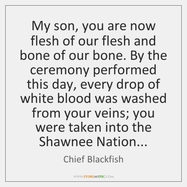 My son, you are now flesh of our flesh and bone of ...