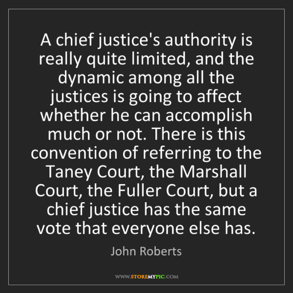 John Roberts: A chief justice's authority is really quite limited,...