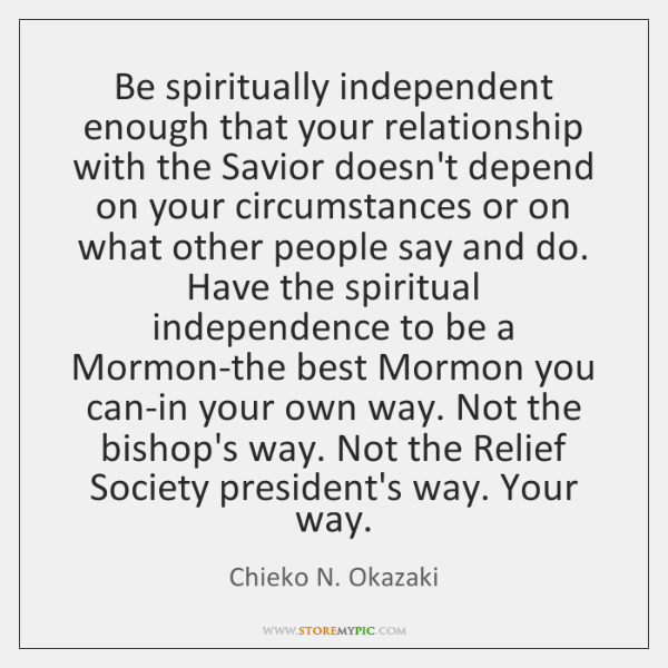 Be Spiritually Independent Enough That Your Relationship With The