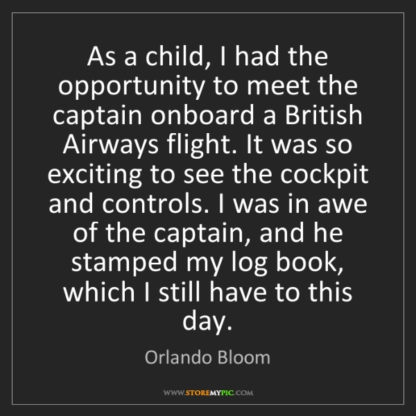 Orlando Bloom: As a child, I had the opportunity to meet the captain...
