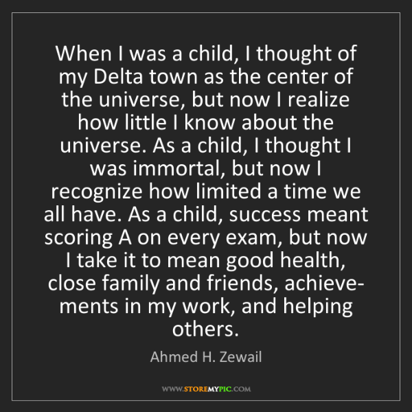 Ahmed H. Zewail: When I was a child, I thought of my Delta town as the...