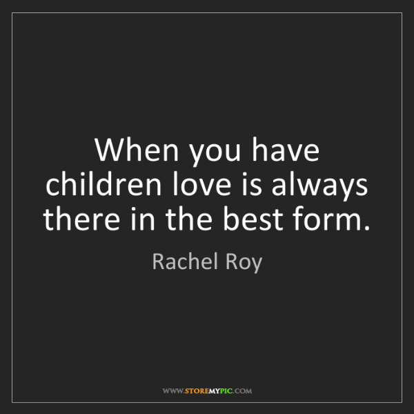 Rachel Roy: When you have children love is always there in the best...