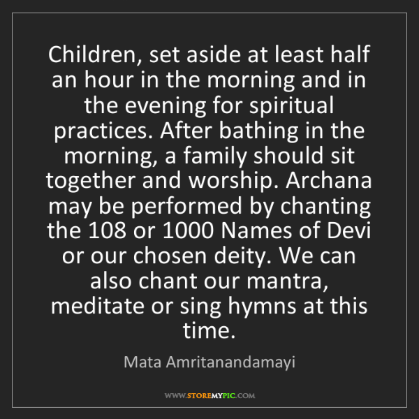 Mata Amritanandamayi: Children, set aside at least half an hour in the morning...