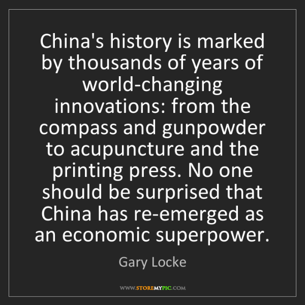 Gary Locke: China's history is marked by thousands of years of world-changing...