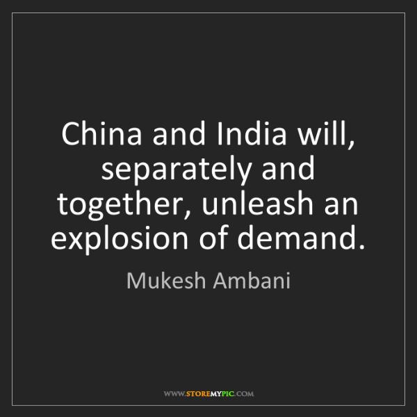 Mukesh Ambani: China and India will, separately and together, unleash...