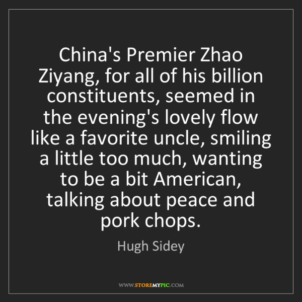 Hugh Sidey: China's Premier Zhao Ziyang, for all of his billion constituents,...