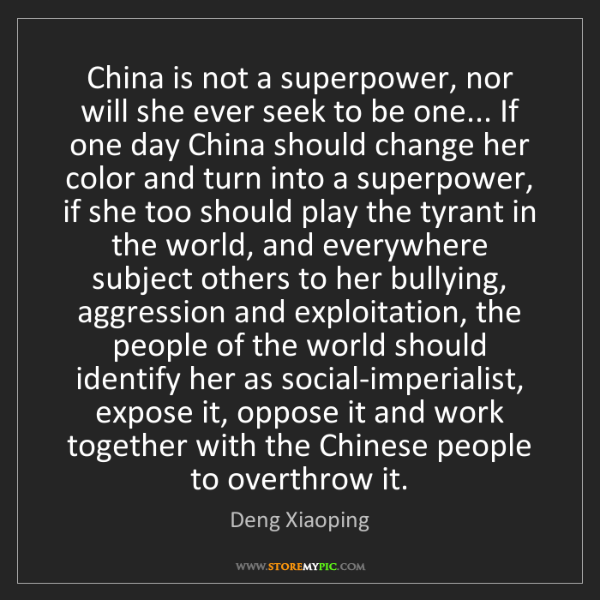 Deng Xiaoping: China is not a superpower, nor will she ever seek to...