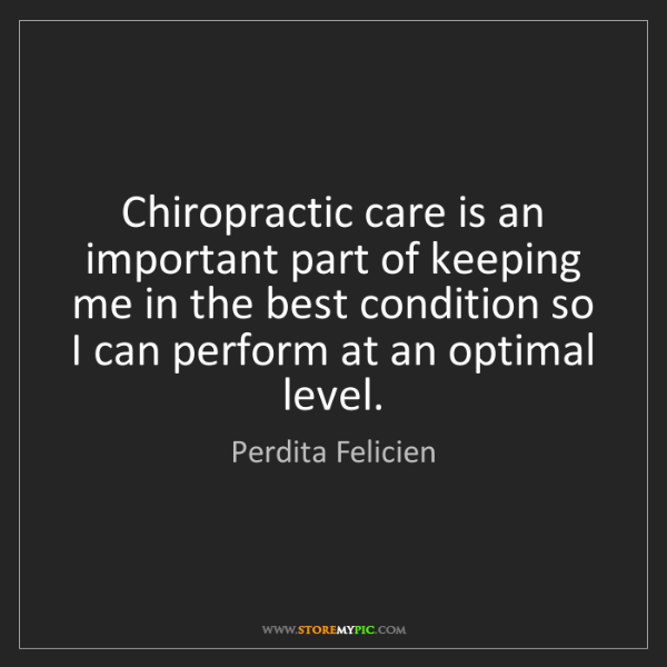 Perdita Felicien: Chiropractic care is an important part of keeping me...