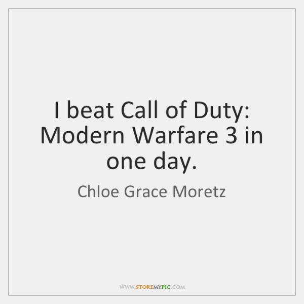 I beat Call of Duty: Modern Warfare 3 in one day.