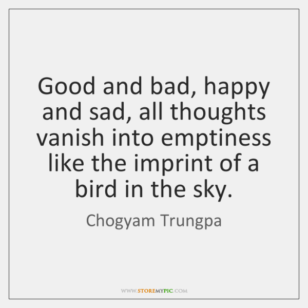 Good and bad, happy and sad, all thoughts vanish into emptiness like ...