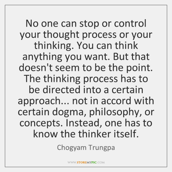 No one can stop or control your thought process or your thinking. ...
