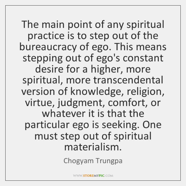 The main point of any spiritual practice is to step out of ...