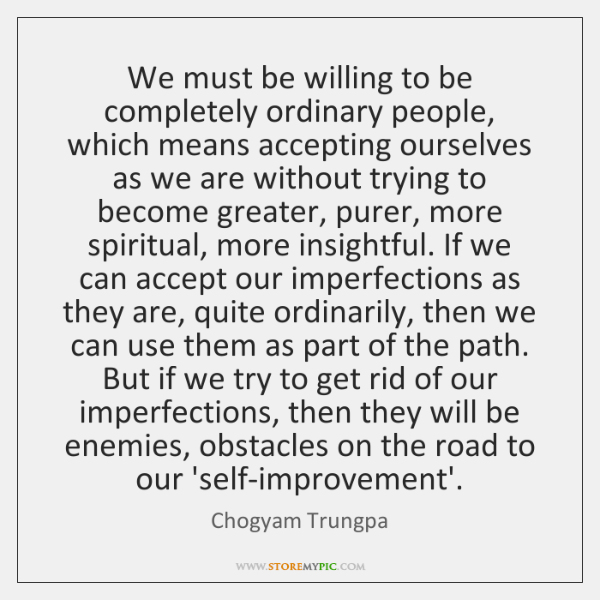 We must be willing to be completely ordinary people, which means accepting ...