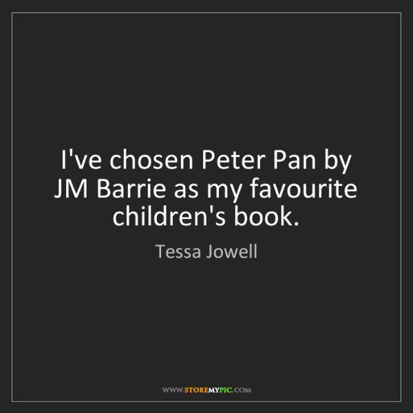 Tessa Jowell: I've chosen Peter Pan by JM Barrie as my favourite children's...