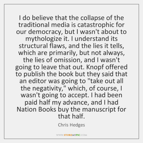 I do believe that the collapse of the traditional media is catastrophic ...